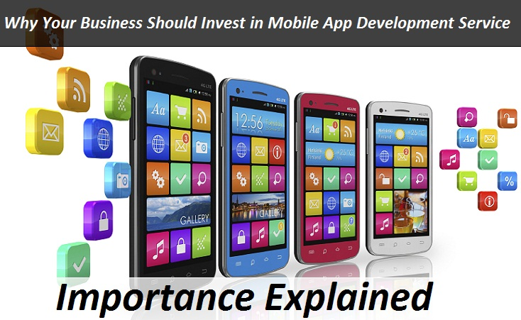Why Your Business Should Invest in Mobile App Development Service