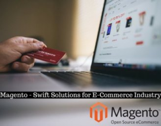 Magento – Swift Solutions for E-Commerce Industry