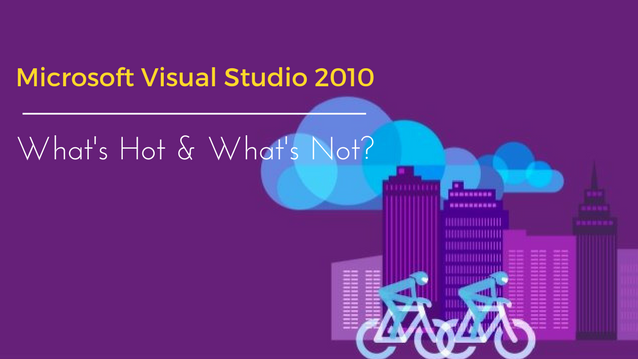 Microsoft Visual Studio 2010: What's Hot and What's Not?