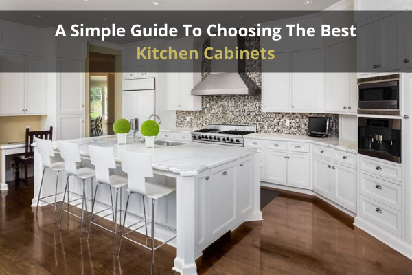 A Simple Guide To Choosing The Best Kitchen Cabinets